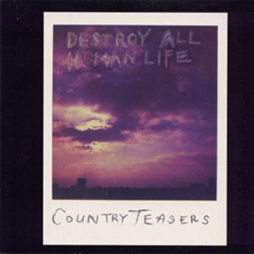 Destroy All Human Life by Country Teasers