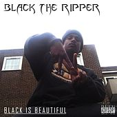 Black Is Beautiful by Black The Ripper