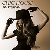 Chic House Amsterdam by Various Artists