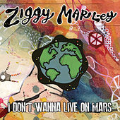 I Don't Wanna Live on Mars by Ziggy Marley