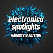 Electronica Spotlights, Hardstyle Edition by Various Artists