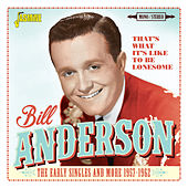 That's What It's Like to Be Lonesome: The Early Singles and More (1957-1962) by Bill Anderson