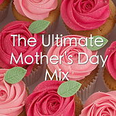The Ultimate Mother's Day Mix by Various Artists
