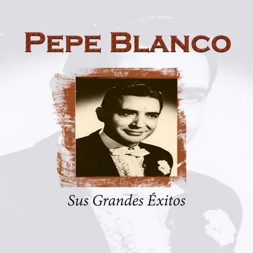 Pepe Blanco - Sus Grandes Éxitos by Pepe Blanco