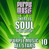 There Is Soul in My House Selected by Purple Music All-Stars, Vol. 10 von Various Artists
