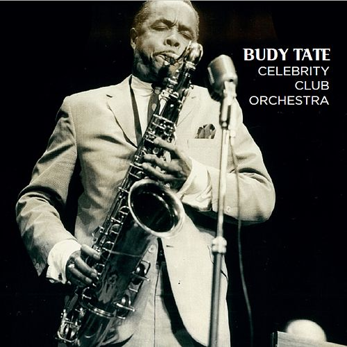 Celebrity Club Orchestra by Buddy Tate