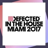 Defected In The House Miami 2017 by Various Artists
