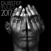 Dubstep Rules 2017 by Various Artists