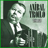 Triunfal by Anibal Troilo