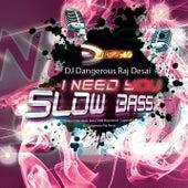 I Need You (Slow Bass) de DJ Dangerous Raj Desai