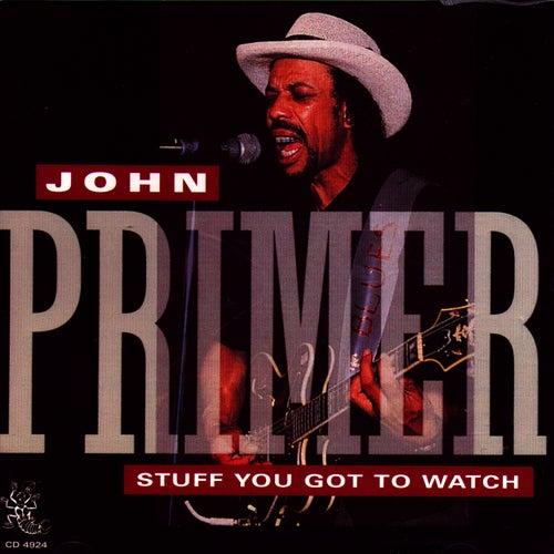 Stuff You Got To Watch by John Primer