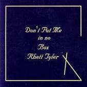 Don't Put Me In No Box by Rhett Tyler