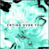 Crying Over You von Uplink