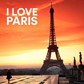 I Love Paris (French Chanson from the City of Love) von Various Artists