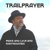 Peace and Love and Righteousness de Trailprayer