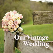 Our Vintage Wedding by Various Artists