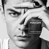 Mezzo e mezzo de Maksim