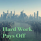 Hard Work Pays Off by Various Artists