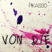 Von Die by Pikasso