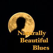 Naturally Beautiful Blues by Various Artists