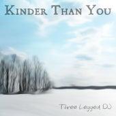 Kinder Than You di Three Legged DJ
