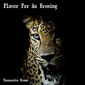 Flavor For An Evening by Possessive Drone