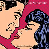 Kiss Now Cry Later by Fashion Depression