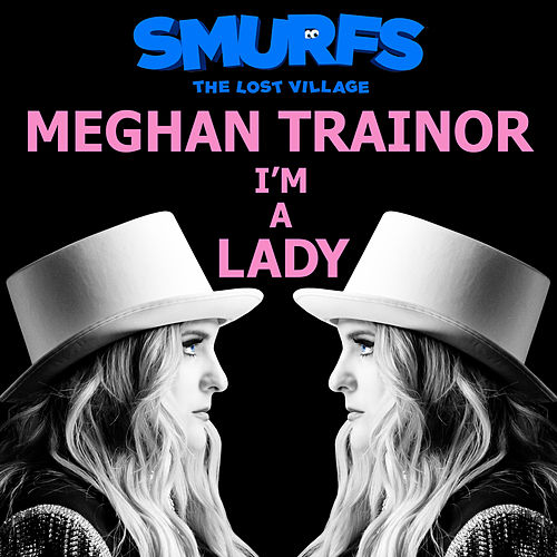 I'm a Lady (From the motion picture SMURFS: THE LOST VILLAGE) by Meghan Trainor