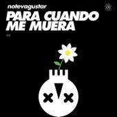 Para Cuando Me Muera by No Te Va Gustar