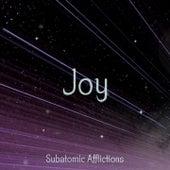 Joy by Subatomic Afflictions