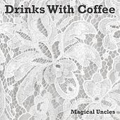Drinks With Coffee by Magical Uncles