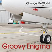 Change My World by Groovy Enigma