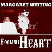 Foolish Heart by Margaret Whiting