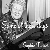 Some of these days de Sophie Tucker