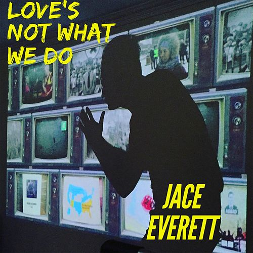 Love's Not What We Do by Jace Everett