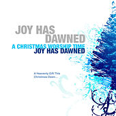 Joy Has Dawned A Christmas Worship Time by Various Artists