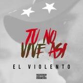 Tu No Vive Asi by Violento (1)