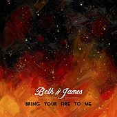 Bring Your Fire to Me by Beth
