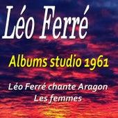 Albums studio 1961 (Léo Ferré chante Aragon/Les femmes) de Leo Ferre