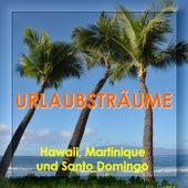 Urlaubsträume - Hawaii, Martinique und Santo Domingo by Various Artists