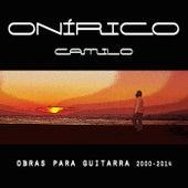 Onírico, Camilo: Obras para Guitarra 2000-2014 de Camilo