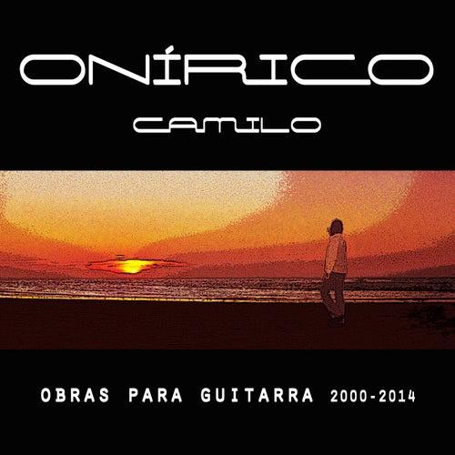 Onírico, Camilo: Obras para Guitarra 2000-2014 by Camilo