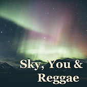 Sky, You & Reggae by Various Artists