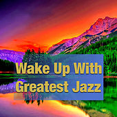 Wake Up With Greatest Jazz by Various Artists