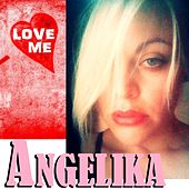 Love Me by Angelika