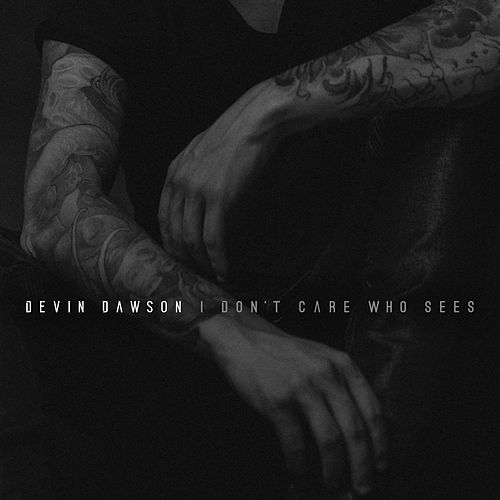 I Don't Care Who Sees by Devin Dawson