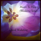 Heart to Heart (Wedding Song) by David Wakeling