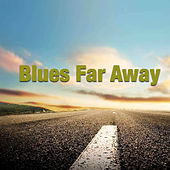 Blues Far Away by Various Artists