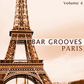 Bar Grooves - Paris, Vol. 4 (Selection Of Finest Electronic Lounge Music) by Various Artists