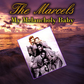 My Melancholy Baby by The Marcels